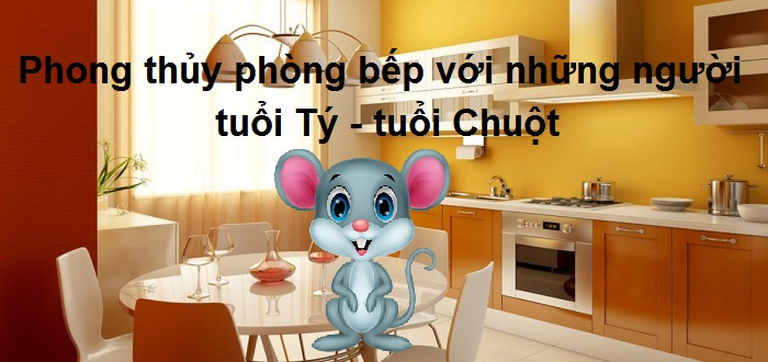 phong-thuy-phong-bep-voi-nhung-nguoi-tuoi-ty-tuoi-chuot
